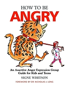 How to be angry : an assertive anger expression group guide for kids and teens