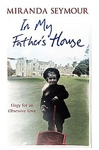 In my father's house : elegy for an obsessive love