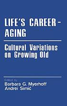 Life's career--aging : cultural variations on growing old