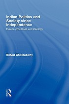 Indian politics and society since independence : events, processes and ideology