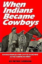 When Indians became cowboys : native peoples and cattle ranching in the American West