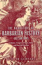 The narrators of barbarian history (A.D. 550-800) : Jordanes, Gregory of Tours, Bede, and Paul the Deacon