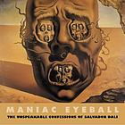 Maniac eyeball : the unspeakable confessions of Salvador Dalí
