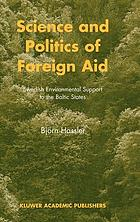 Science and politics of foreign aid : Swedish environmental support to the Baltic StatesScience and politics of foreign aid : Swedish environmental support to Baltic States