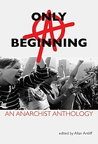 Only a beginning : an anarchist anthology