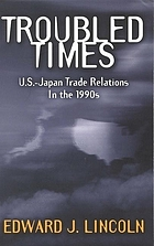 Troubled times : U.S.-Japan trade relations in the 1990s