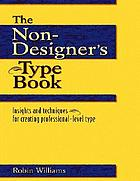 The non-designer's type book : insights and techniques for creating professional-level type