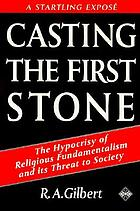 Casting the first stone : the hypocrisy of religious fundamentalism and its threat to society