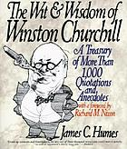 The wit & wisdom of Winston Churchill : a treasury of more than 1,000 quotations and anecdotes