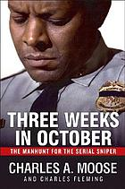 Three weeks in October : the manhunt for the serial sniper