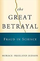The great betrayal : fraud in science