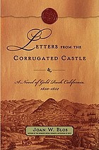 Letters from the corrugated castle : a novel of gold rush California, 1850-1852