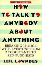 How to talk to anybody about anything : breaking the ice with everyone from accountants to Zen Buddhists