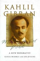 Kahlil Gibran, man and poet : a new biography