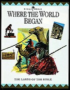 Where the world began : the lands of the Bible