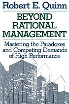 Beyond rational management : mastering the paradoxes and competing demands of high performance