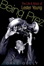 Being Prez : the life and music of Lester Young