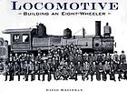 Locomotive : building an eight-wheeler