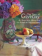 The taste of Giverny : at home with Monet and the American impressionists