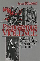 Preposterous violence : fables of aggression in modern culture