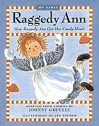 My first Raggedy Ann : how Raggedy Ann got her candy heart