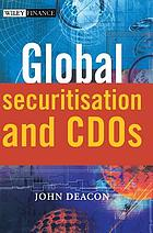 Global securitisation and CDOsGlobal Securitization : principles, markets and terms