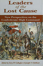 Leaders of the lost cause : new perspectives on the Confederate high command
