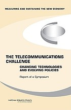 The telecommunications challenge : changing technologies and evolving policies : measuring and sustaining the new economy : report of a symposium