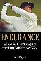 Endurance : winning life's majors the Phil Mickelson way