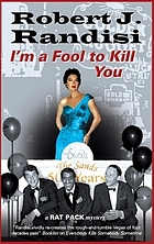 I'm a fool to kill you : a 'Rat Pack' mystery