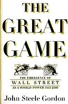 The great game : the emergence of Wall Street as a world power, 1653-2000