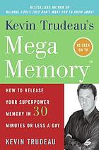 Kevin Trudeau's Mega Memory : how to release your superpower memory in 30 minutes or less a day
