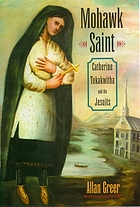 Mohawk Saint : Catherine Tekakwitha and the Jesuits