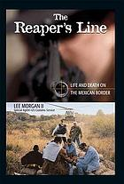 The reaper's line : life and death on the Mexican border