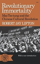 Revolutionary immortality : Mao Tse-tung and the Chinese cultural revolution
