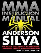 Mixed martial arts instruction manual : the Muay Thai clinch, takedowns, takedown defense, and ground fighting