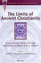 The limits of ancient Christianity : essays on late antique thought and culture in honor of R.A. Markus