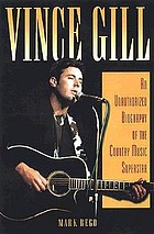 Vince Gill : an unauthorized biography of the country music superstar