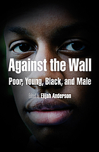 Against the wall : poor, young, Black, and male