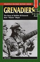 "Grenadiers : the story of Waffen SS General Kurt ""Panzer"" Meyer"