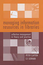 Managing information resources in libraries : collection management in theory and practice