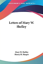 Letters of Mary W. Shelley : (mostly unpublished)