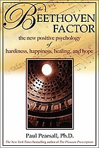 The Beethoven factor : the new positive psychology of hardiness, happiness, healing, and hope