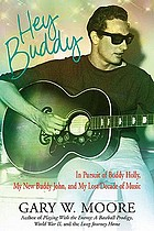 Hey Buddy : in pursuit of Buddy Holly, my new buddy John, and my lost decade of music