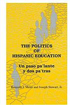 The politics of Hispanic education : un paso pa'lante y dos pa'tras
