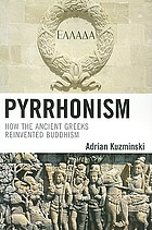 Pyrrhonism : how the ancient Greeks reinvented Buddhism