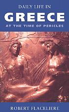 Daily life in Greece at the time of PericlesDaily life in Greece at the time of Pericles
