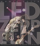 Whole lotta Led Zeppelin : the illustrated history of the heaviest band of all time