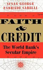 Faith and credit : the World Bank's secular empire