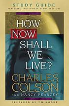 How now shall we live? : study guide